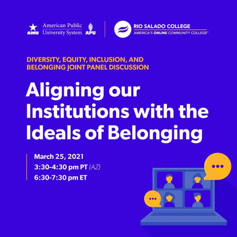 Text Aligning our institutions with the ideals of belonging Collaborative Forum APUS logo Rio Salado Logo March 25 6:30 p.m. EST
