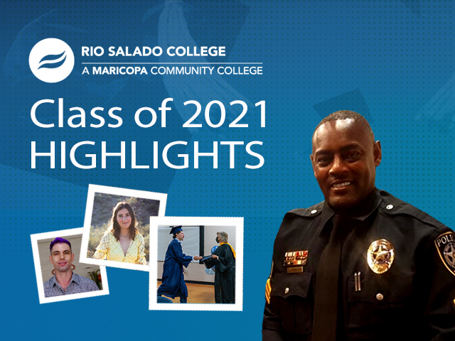 Rio Salado Class of 2021 Highlights, snapshots of students and Police Officer Gregory Wright