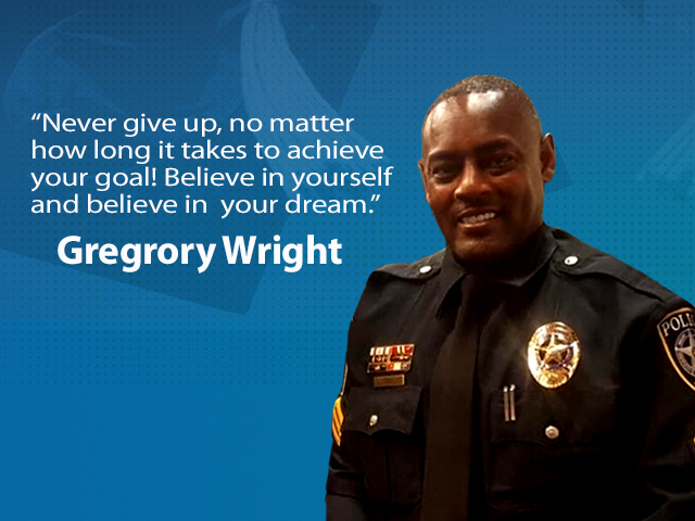 """Officer Gregory Wright smiling next to his quote: """"Never give up, no matter how long it takes to achieve your goal! Believe in y"""
