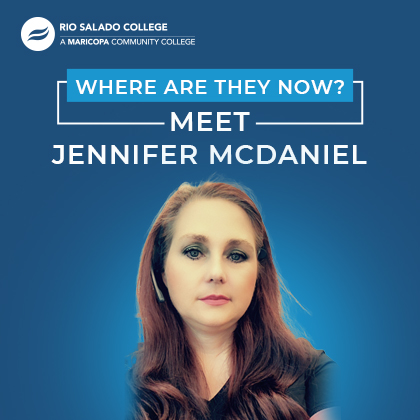 photo of Jennifer McDaniel with Rio Salado College logo and text: Where Are They Now? Meet Jennifer McDaniel