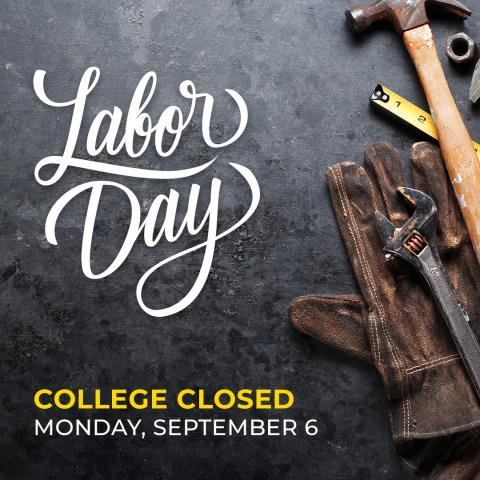 photo of tools with text: Labor Day college closed Monday, September 6