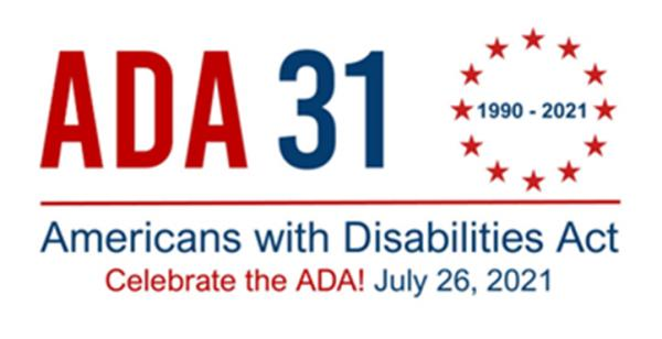 ADA 31 Americans with Disabilities Act Celebrate the ADA July 26, 2021