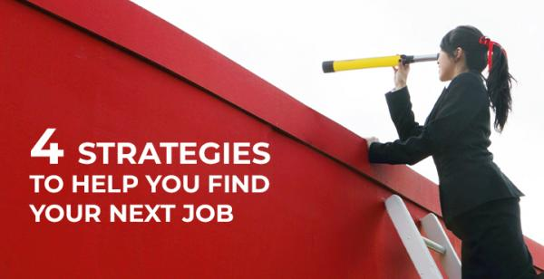 Four Strategies to Help You Find Your Next Job