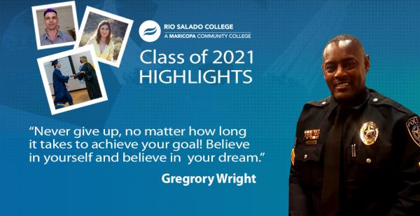 """Rio Salado Class of 2021 Highlights, snapshots of students and officer Gregory Wright and his quote: """"Never give up, no matter h"""
