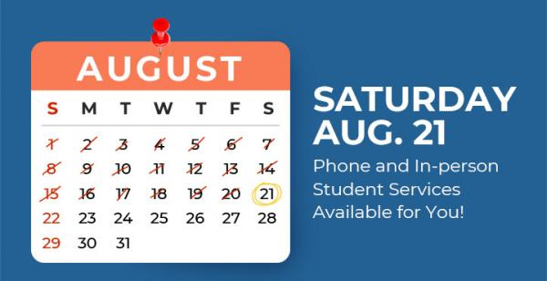 graphic of a calendar with text: Saturday Aug 21 Phone and In-person Student Services Available for You!