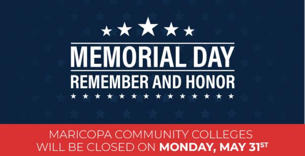 Star pattern with text: Memorial Day Remember and Honor. Maricopa Community Colleges will be closed on Monday, May 31st