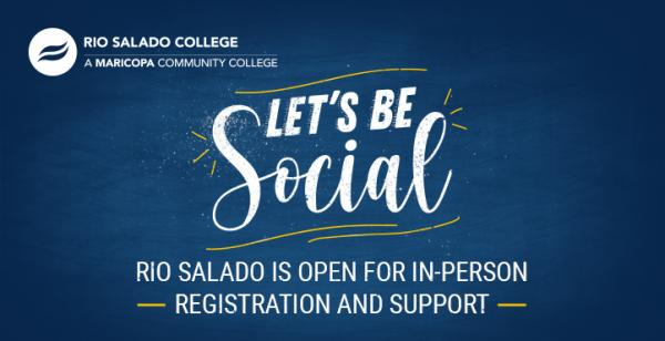 graphic with text 'Let's be social. Rio Salado is open for in-person registration and support'