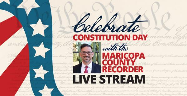 Celebrate Constitution Day September 17 with Maricopa County Recorder Live Stream