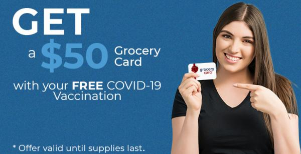 photo of student holding a card text: Get *$50 grocery card with your free Covid-19 vaccination. *Offer valid until supplies las