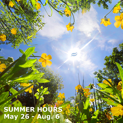 View of sun (with rio brand) and sky from a garden.  Text: Summer Hours May 26 - Aug. 6